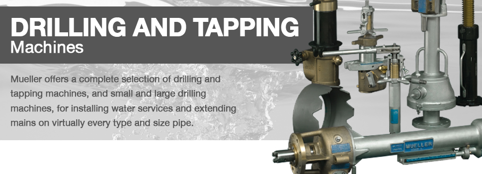 Mueller® Drilling & Tapping Equipment