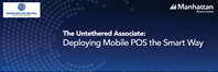 The Untethered Associate: Deploying Mobile POS The Smart Way