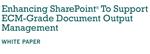 Enhancing SharePoint To Support ECM-Grade Document Output Management