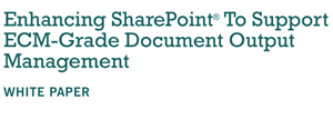 Enhancing SharePoint To Support ECM-Grade Document Output Management