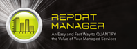 Report Manager - An Easy And Fast Way To QUANTIFY The Value of Your Managed Services