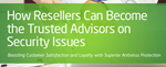 How Resellers Can Become The Trusted Advisors On Security Issues