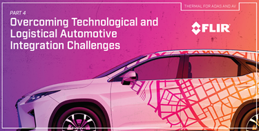 Part 4: Overcoming Technical And Logistical Automotive Integration Challenges