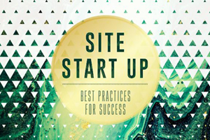 Site Start Up: Best Practices For Success
