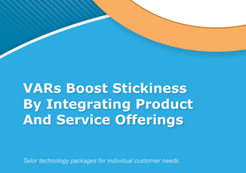VARs Boost Stickiness By Integrating Product And Service Offerings