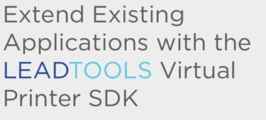 Extend Existing Applications With The LEADTOOLS Virtual Printer SDK