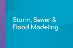Storm, Sewer and Flood Modeling