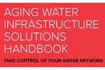 Aging Water Infrastructure Solutions Handbook