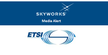 Skyworks Joins European Standards Organization ETSI