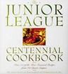 The Junior League Centennial Cookbook